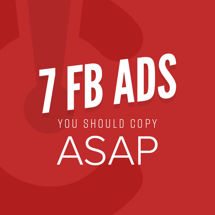7 Facebook Ads You Should Copy ASAP